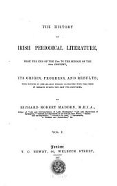 The History of Irish Periodical Literature, from the End of the 17th to the Middle of the 19th Century: Volume 1
