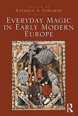 Everyday Magic in Early Modern Europe PDF