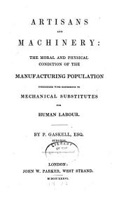 Artisans and Machinery: The Moral and Physical Condition of the Manufacturing Population Considered with Reference to Mechanical Substitutes for Human Labour