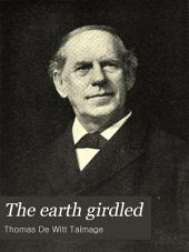 The Earth Girdled: The World as Seen To-day