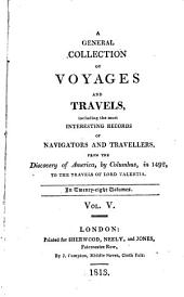 A General Collection of Voyages and Travels: Including the Most Interesting Records of Navigators and Travellers, from the Discovery of America by Columbus, in 1492, to the Travels of Lord Valentia, Volume 10
