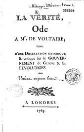 La Vérité, ode à Mr. de Voltaire, suivie d'une dissertation historique et critique sur le gouvernement de Genève et ses révolutions (par Jean-Antoine Comparet) ...