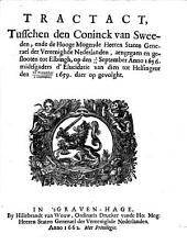 Tractact, tusschen den Coninck van Sweeden, en de ... Staten Generael ... geslooten tot Elbingh, den 1/11 september anno 1656. midtsgaders d'elucidatie van dien tot Helsingeur den 29 november/9 december 1659: Volume 1