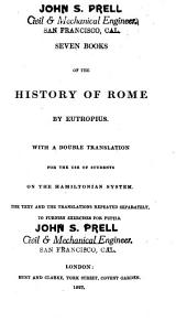Seven Books of the History of Rome; with a Double Translation for the Use of Students on the Hamiltonian System. The Text and the Translations Repeated Separately, to Furnish Exercises for Pupils