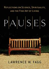 Pauses: Reflections on Science, Spirituality, and the Fine Art of Living