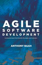 Agile Software Development: Incremental-Based Work Benefits Developers and Customers