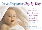 Your Pregnancy Day by Day: Watch Your Baby Grow as You Enjoy a Healthy Pregnancy