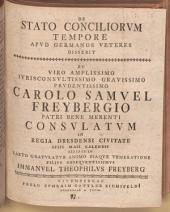De stato conciliorum tempore apud Germanos veteres disserit et ... Carolo Samuel Freybergio ... gratulatur ... Immanuel Theophilus Freyberg