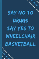 Say No to Drugs Say Yes to Wheelchair Basketball -Composition Sport Gift Notebook