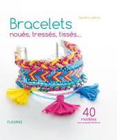 Bracelets noués, tressés, tissés...: 40 modèles pour poignets tendance