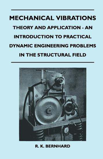Mechanical Vibrations   Theory And Application   An Introduction To Practical Dynamic Engineering Problems In The Structural Field PDF