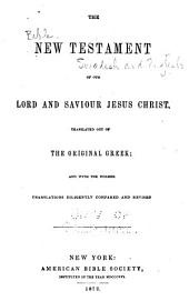 The New Testament of our Lord and Saviour Jesus Christ: translated out of the original Greek; and with the former translations diligently compared and rev