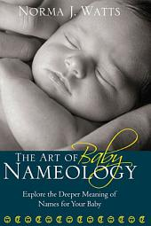 The Art of Baby Nameology: Explore the Deeper Meaning of Names for Your Baby