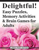 Delightful! Easy Puzzles, Memory Activities and Brain Games for Adults