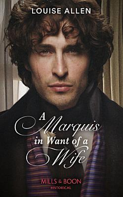 A Marquis In Want Of A Wife  Mills   Boon Historical   Liberated Ladies  Book 3  PDF