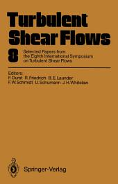 Turbulent Shear Flows 8: Selected Papers from the Eighth International Symposium on Turbulent Shear Flows, Munich, Germany, September 9 – 11, 1991