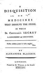 A Disquisition on Medicines that Dissolve the Stone, in which Chitticks Secret is Considered and Discovered