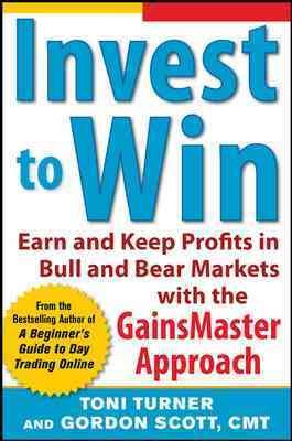 Invest to Win  Earn   Keep Profits in Bull   Bear Markets with the GainsMaster Approach
