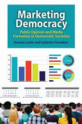 Marketing Democracy: Public Opinion and Media Formation in Democratic Societies