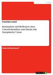 Konzeption und Reflexion einer Unterrichteinheit zum Thema: Die Europäische Union