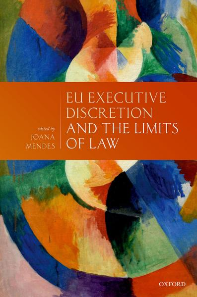 Eu Executive Discretion And The Limits Of Law Joana Mendes