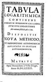 Tabula logarithmica: continens undecim numerorum chiliades, cum suis logarithmis ab vnitale, scilicèt ad 11100 : dispositis nova methodo, et proportione astronomicae applicatis in gratiam astronomorun