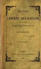 Histoire de la liberté religieuse en France et de ses fondateurs: Tome premier [-quatrième]