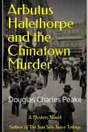 Arbutus Halethorpe and the Chinatown Murder