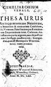 Cimeliarchium venale, seu Thesaurus antiquissimorum numorum [sic], in honorem&memoriam consulum, III. virorum, familiarumque romanorum imperatorum ... Stuttgardiæ ... nunc promercalis