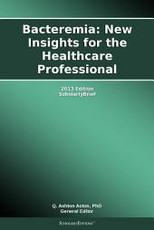 Bacteremia: New Insights for the Healthcare Professional: 2013 Edition: ScholarlyBrief