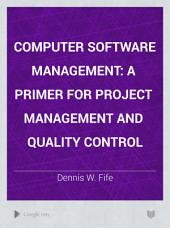 Computer Software Management: A Primer for Project Management and Quality Control, Issue 11; Issue 500