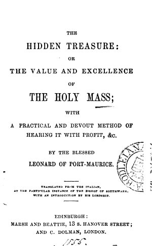 The hidden treasure  or  The value and excellence of holy mass   Followed by  Prayers for mass  and other devotions