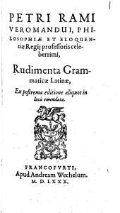 Petri Rami Veromandui, Philosophiae et Eloquentiae Regii professoris ... Rudimenta Grammaticae Latinae