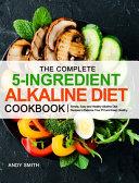 The Complete 5-Ingredient Alkaline Diet Cookbook