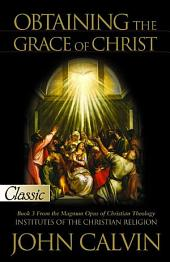 Obtaining the Grace of Christ: Institutes of The Christian Religion (Book 3), Book 3