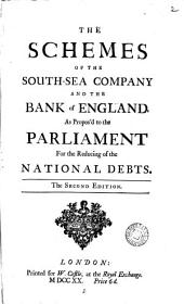 The Schemes of the South-Sea Company and the Bank of England: As Propos'd to the Parliament for the Reducing of the National Debts, Volume 2