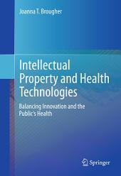 Intellectual Property and Health Technologies: Balancing Innovation and the Public's Health