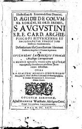 Illustrissimi & reuerendissimi domini d. Ægidij de Columna ... Defensorium seu correctorium librorum Doctoris angelici s. Thomæ Aquinatis ...