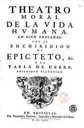 Theatro moral de la vida humana, en cien emblemas; con el enchiridion de Epicteto, &c. y la tabla de Cebes, philosopho platonico [Otto Venio]