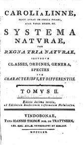 Caroli a Linné ... Systema naturae,: per regna tria naturae, secundum classes, ordines, genera, species, cum characteribus, differentiis, synonymis, locis, Volumes 2-3