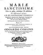 Mariae Sanctissimae Vita, ac gesta, cultusque illi adhibitus: Per Dissertationes descripta. Complectens XIII. Priores Partis II. Dissertationes. 5