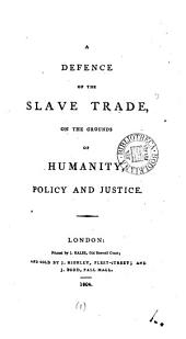 A defence of the slave trade on the grounds of humanity, policy and justice [by R. Bisset].
