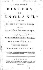 A Complete History of England, from the Descent of Julius Caesar, to the Treaty of Aix la Chapelle, 1748: Containing the Transactions of One Thousand Eight Hundred and Three Years, Volume 3