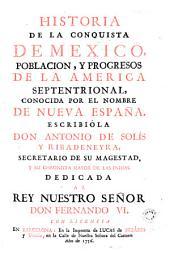 Historia de la conquista de México: población y progressos de la America Septentrional conocida por el nombre de Nueva España