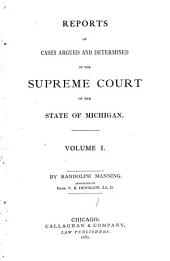 Reports of Cases Argued and Determined in the Supreme Court of the State of Michigan: Volume 1
