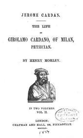 Jerome Cardan: The Life of Girolamo Cardano, of Milan, Physician, Volume 2