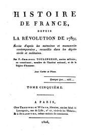 Histoire de France depuis la revolution de 1789: ecrite d'apres les memoires et manuscrits contemporains, recueillis dans les depots civils et militaires, Volume5