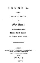 Songs &c. in the Musical Farce of My Aunt, First Performed at the Theatre-Royal, Lyceum, on Tuesday August 1, 1815