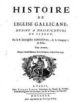Histoire De L'Eglise Gallicane: Dediée A Nosseigneurs Du Clerge. Depuis l'établissement de la Religion, jusqu'à l'an 434, Volume1