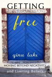 Geting Free: Moving Beyond Negativity and Limiting Beliefs
